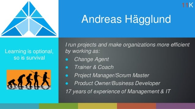 Andreas Hägglund Learning is optional, so is survival I run projects and make organizations more efficient by working as: ...