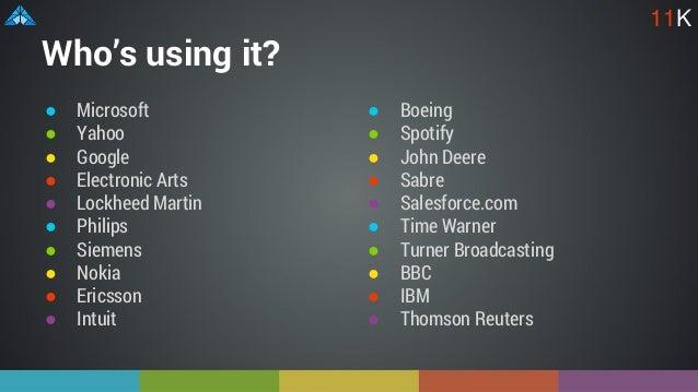 Who's using it? ● Microsoft ● Yahoo ● Google ● Electronic Arts ● Lockheed Martin ● Philips ● Siemens ● Nokia ● Ericsson ● ...