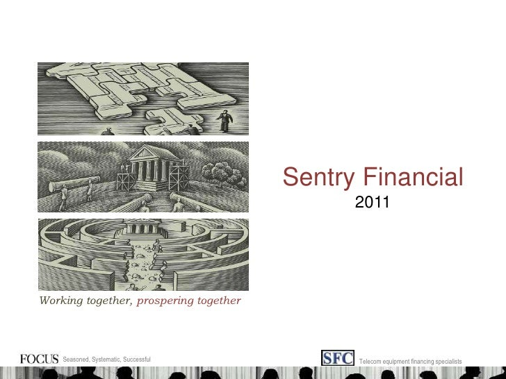 Sentry Financial<br />2011<br />Working together, prospering together<br />Seasoned, Systematic, Successful<br />Telecom e...