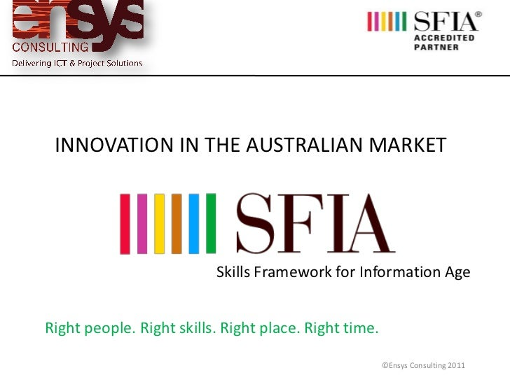 INNOVATION IN THE AUSTRALIAN MARKET                          Skills Framework for Information AgeRight people. Right skill...