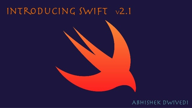 Introducing Swift Abhishek Dwivedi v2.1