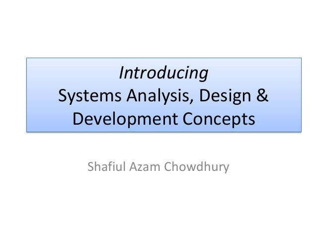 IntroducingSystems Analysis, Design &Development ConceptsShafiul Azam Chowdhury