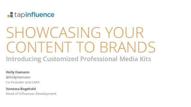 SHOWCASING YOUR CONTENT TO BRANDS Introducing Customized Professional Media Kits Holly Hamann @HollyHamann Co-Founder and ...