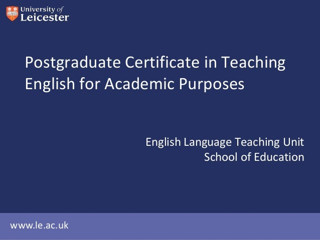 Postgraduate Certificate in Teaching English for Academic Purposes English Language Teaching Unit School of Education  www...