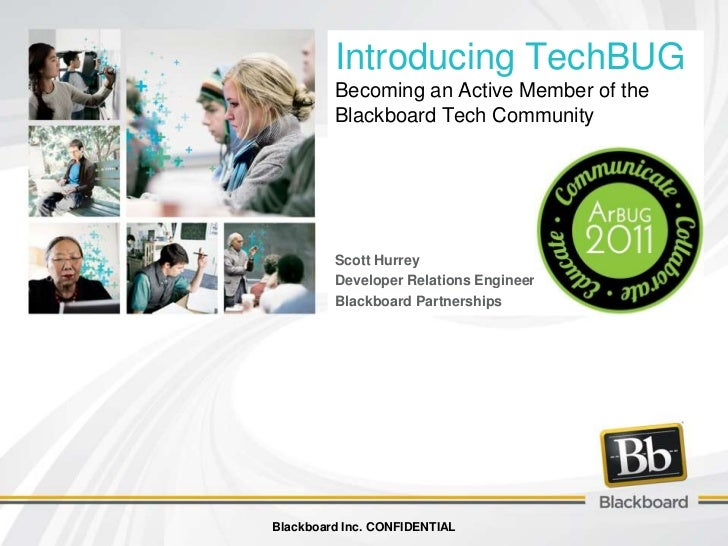 Introducing TechBUGBecoming an Active Member of the Blackboard Tech Community<br />Scott Hurrey <br />Developer Relations ...