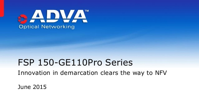 June 2015 FSP 150-GE110Pro Series Innovation in demarcation clears the way to NFV