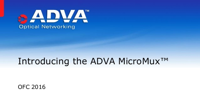 OFC 2016 Introducing the ADVA MicroMux™