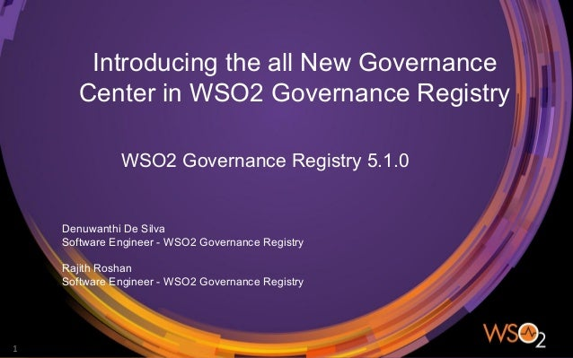 Introducing the all New Governance Center in WSO2 Governance Registry WSO2 Governance Registry 5.1.0 1 Denuwanthi De Silva...