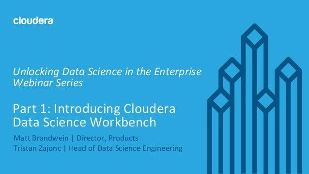 1© Cloudera, Inc. All rights reserved. Matt Brandwein | Director, Products Tristan Zajonc | Head of Data Science Engineeri...