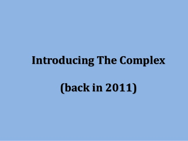 Introducing The Complex (back in 2011)