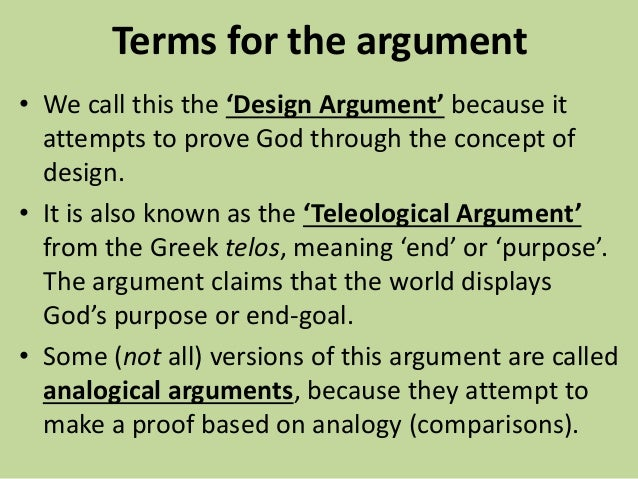 essays on teleological arguments Examine the main ideas and strengths of the design argument for the existence of god the design argument is often called an inductive, teleological argum.