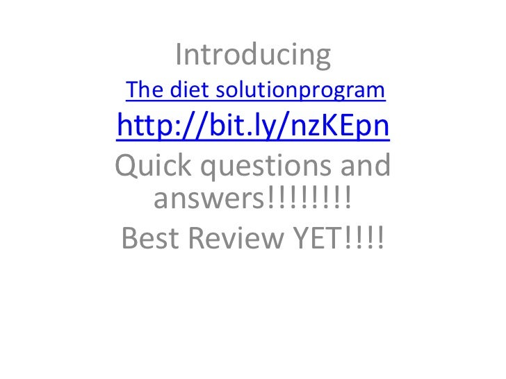 Introducing<br />The diet solutionprogram<br />http://bit.ly/nzKEpn<br />Quick questions and answers!!!!!!!!<br />Best Rev...