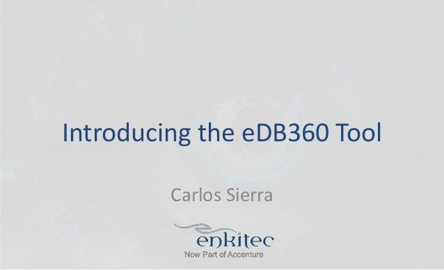 Introducing the eDB360 Tool  Carlos Sierra