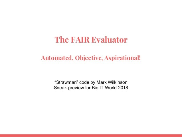 """The FAIR Evaluator Automated, Objective, Aspirational! """"Strawman"""" code by Mark Wilkinson Sneak-preview for Bio IT World 20..."""