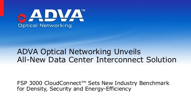 ADVA Optical Networking Unveils All-New Data Center Interconnect Solution FSP 3000 CloudConnect™ Sets New Industry Benchma...