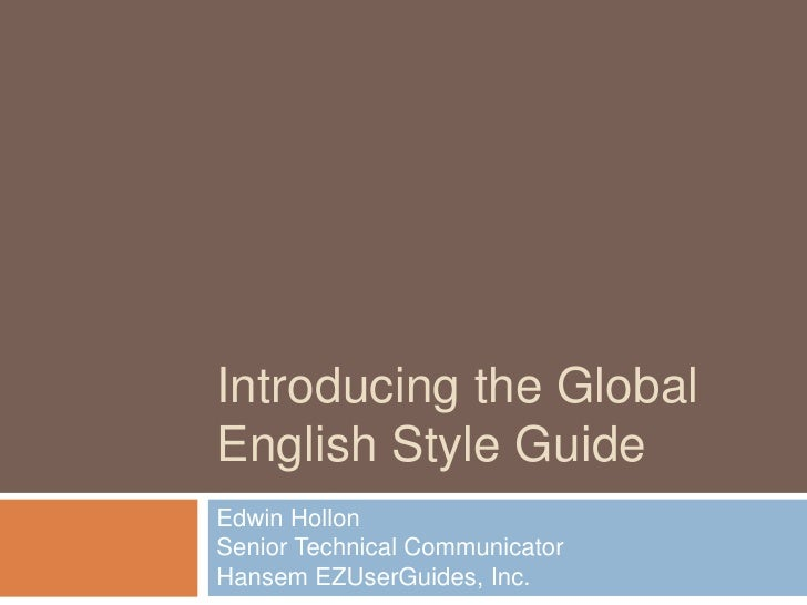 Introducing the Global English Style Guide<br />Edwin HollonSenior Technical CommunicatorHansem EZUserGuides, Inc.<br />