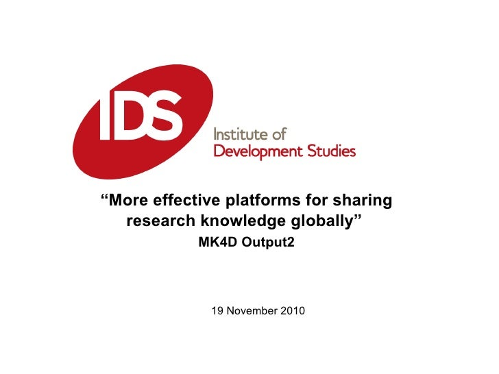 """"""" More effective platforms for sharing research knowledge globally""""  MK4D Output2 19 November 2010"""