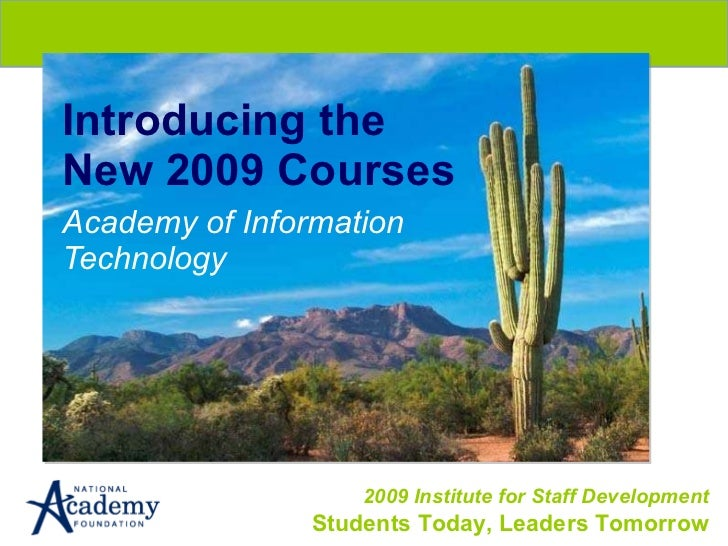 Introducing the New 2009 Courses Academy of Information Technology