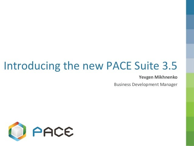 A part of the Nordic IT group EVRY Introducing the new PACE Suite 3.5 Yevgen Mikhnenko Business Development Manager