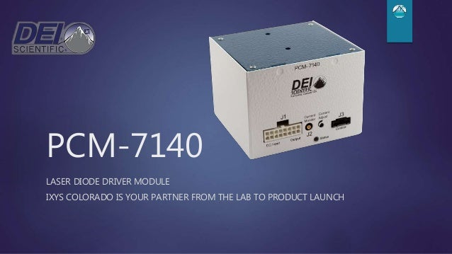 PCM-7140 LASER DIODE DRIVER MODULE IXYS COLORADO IS YOUR PARTNER FROM THE LAB TO PRODUCT LAUNCH