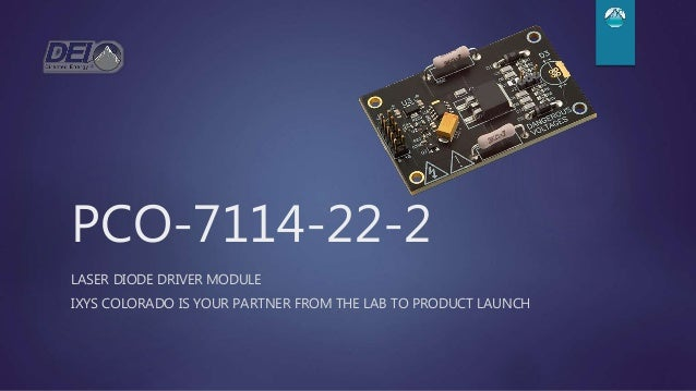 PCO-7114-22-2 LASER DIODE DRIVER MODULE IXYS COLORADO IS YOUR PARTNER FROM THE LAB TO PRODUCT LAUNCH