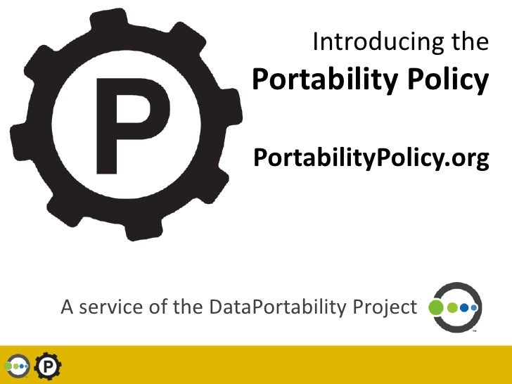 Introducing the                      Portability Policy                       PortabilityPolicy.org     A service of the D...