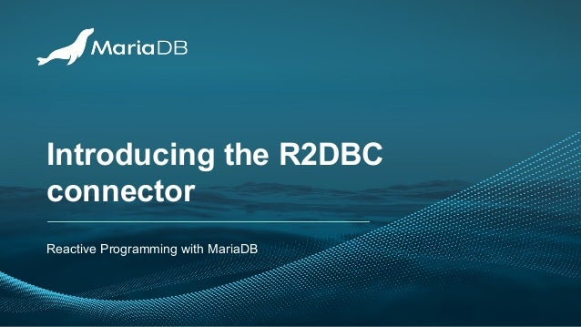 Introducing the R2DBC connector Reactive Programming with MariaDB