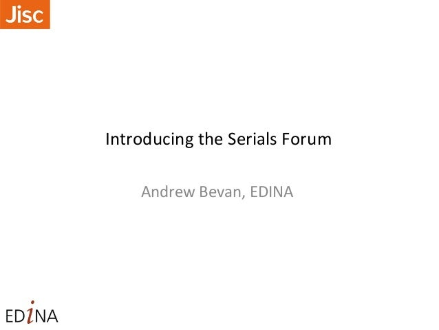 Introducing the Serials Forum Andrew Bevan, EDINA