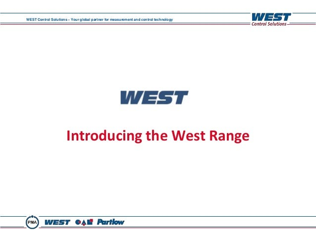 WEST Control Solutions – Your global partner for measurement and control technology Introducing the West Range