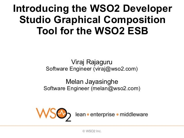 Introducing the WSO2 Developer  Studio Graphical Composition     Tool for the WSO2 ESB               Viraj Rajaguru      S...