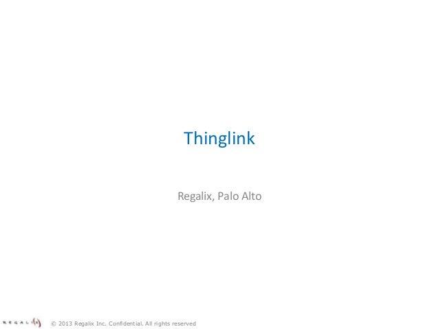 Thinglink Regalix, Palo Alto © 2013 Regalix Inc. Confidential. All rights reserved