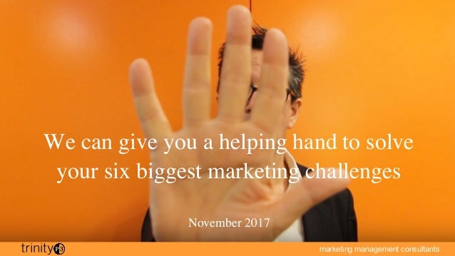 marketing management consultants We can give you a helping hand to solve your six biggest marketing challenges November 20...