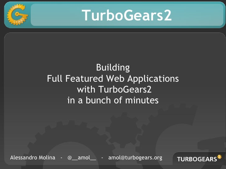 TurboGears2                        Building            Full Featured Web Applications                    with TurboGears2 ...