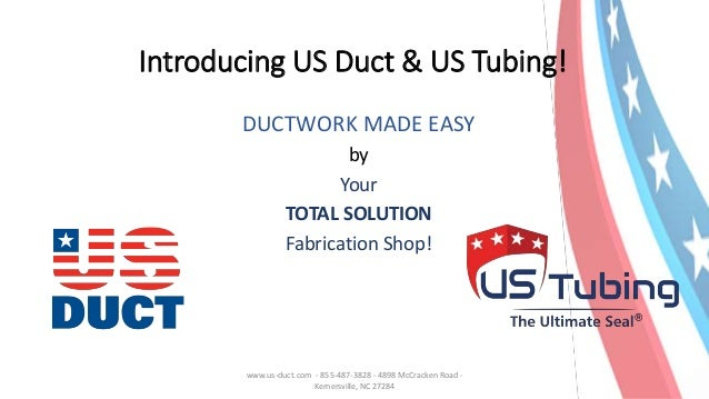 Introducing US Duct & US Tubing! DUCTWORK MADE EASY by Your TOTAL SOLUTION Fabrication Shop! www.us-duct.com - 855-487-382...