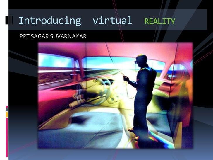 Introducing virtual    REALITYPPT SAGAR SUVARNAKAR