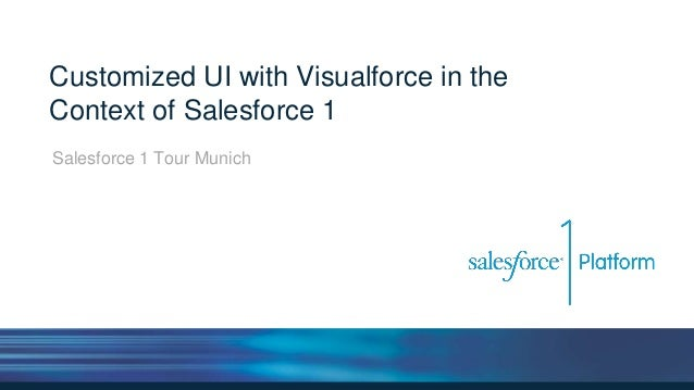 Customized UI with Visualforce in the Context of Salesforce 1 Salesforce 1 Tour Munich