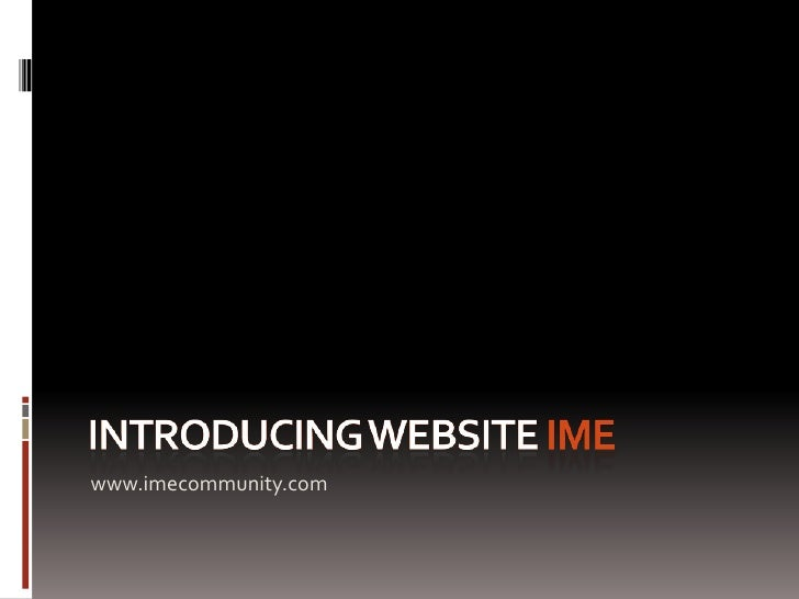 Introducing website ime<br />www.imecommunity.com<br />