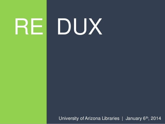 RE DUX  University of Arizona Libraries | January 6th, 2014