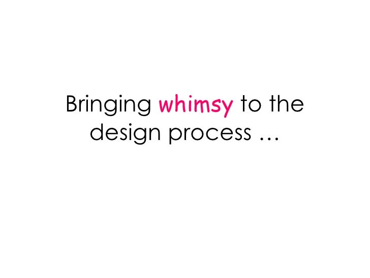 Bringing  whimsy  to the design process …