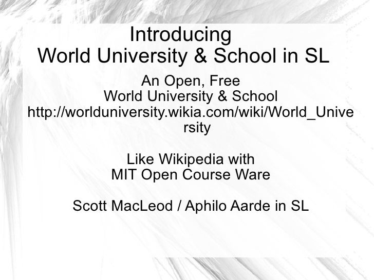 Introducing  World University & School in SL An Open, Free World University & School http://worlduniversity.wikia.com/wiki...
