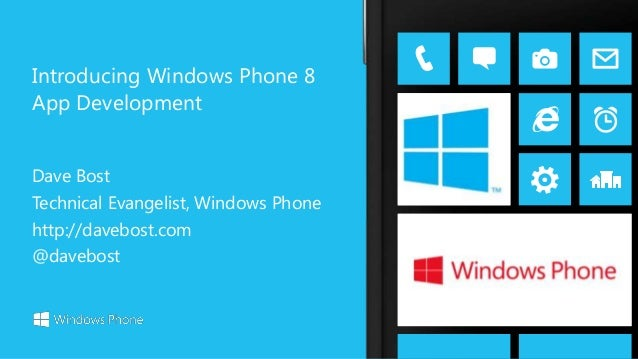 Introducing Windows Phone 8App DevelopmentDave BostTechnical Evangelist, Windows Phonehttp://davebost.com@davebost