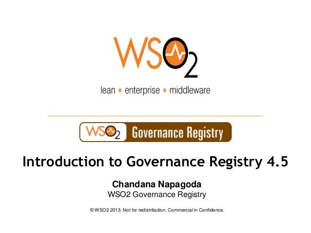 © WSO2 2013. Not for redistribution. Commercial in Confidence.Chandana NapagodaWSO2 Governance RegistryIntroduction to Gov...