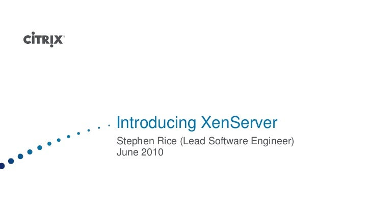 Introducing XenServer<br />Stephen Rice (Lead Software Engineer)<br />June 2010<br />