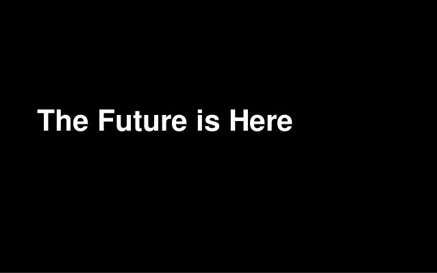 The Future is HereWe don't realise it yet…