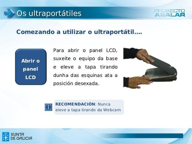 Os ultraportátilesComezando a utilizar o ultraportátil….           Para abrir o panel LCD, Abrir o   suxeite o equipo da b...