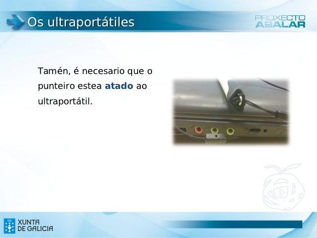 Os ultraportátiles Tamén, é necesario que o punteiro estea atado ao ultraportátil.                            17          ...
