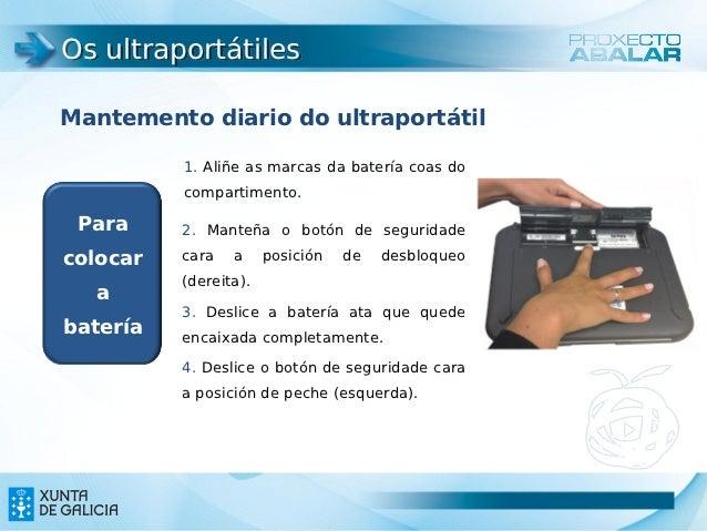 Os ultraportátilesMantemento diario do ultraportátil          1. Aliñe as marcas da batería coas do          compartimento...