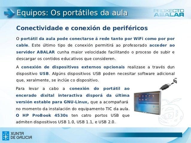 Equipos: Os portátiles da aulaConectividade e conexión de periféricosO portátil da aula pode conectarse á rede tanto por W...