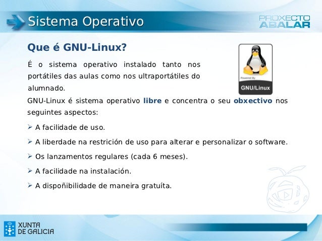 Sistema OperativoQue é GNU-Linux?É o sistema operativo instalado tanto nosportátiles das aulas como nos ultraportátiles do...
