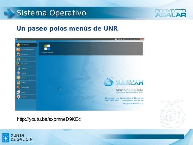 Sistema OperativoUn paseo polos menús de UNRhttp://youtu.be/sxpmneD9KEc                              16                   ...